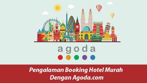Pengalaman Booking Hotel Murah Dengan Agoda.com