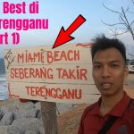 Di Terengganu ada Pantai Miami? – Tempat Menarik di Kuala Terengganu (Bahagian 1)