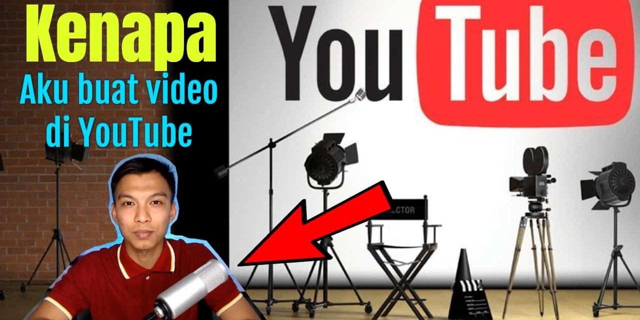 Kenapa Aku Buat Video di YouTube?