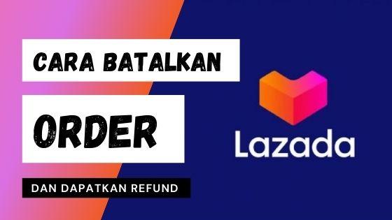 bagaimana cara batalkan pesanan di Lazada dan dapatkan refund